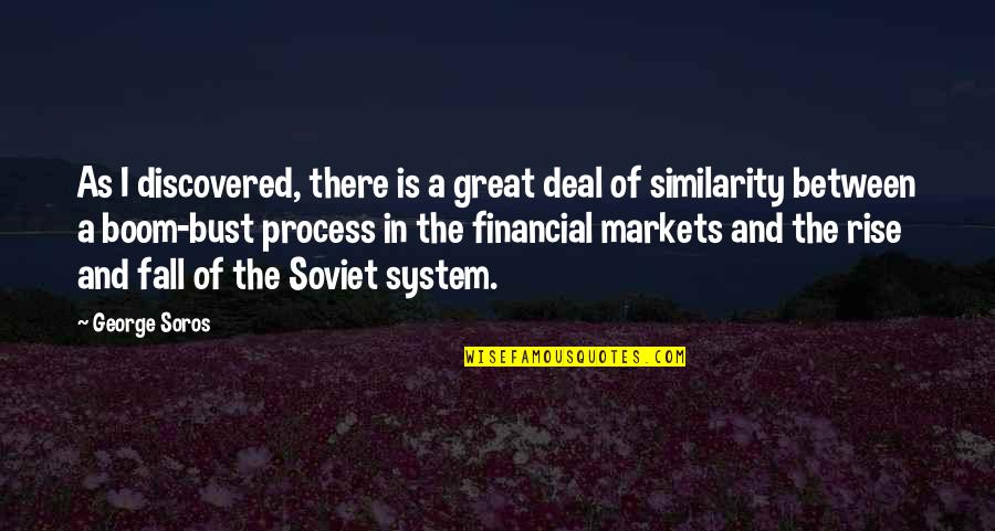 Boom And Bust Quotes By George Soros: As I discovered, there is a great deal
