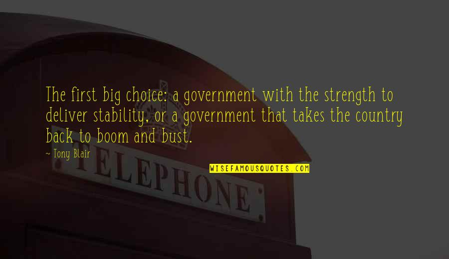 Boom And Bust Quotes By Tony Blair: The first big choice: a government with the