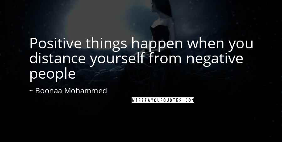 Boonaa Mohammed quotes: Positive things happen when you distance yourself from negative people