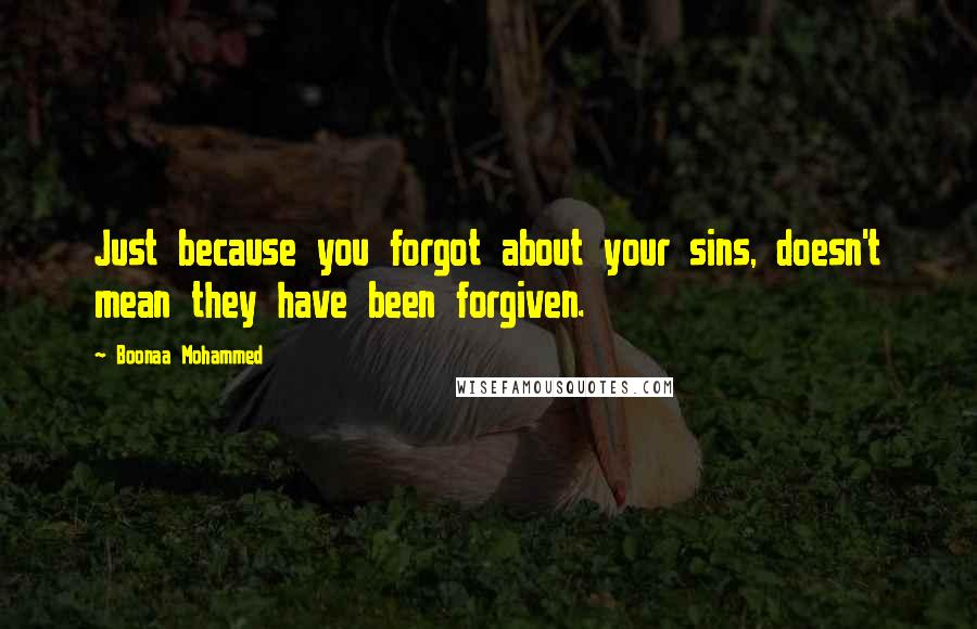 Boonaa Mohammed quotes: Just because you forgot about your sins, doesn't mean they have been forgiven.