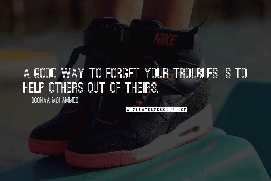 Boonaa Mohammed quotes: A good way to forget your troubles is to help others out of theirs.