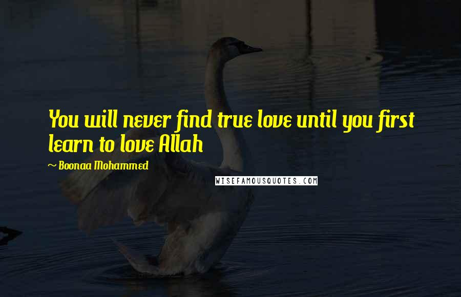 Boonaa Mohammed quotes: You will never find true love until you first learn to love Allah