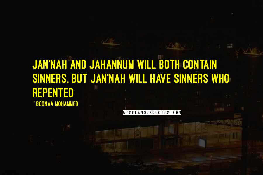 Boonaa Mohammed quotes: Jan'nah and Jahannum will both contain sinners, but Jan'nah will have sinners who repented