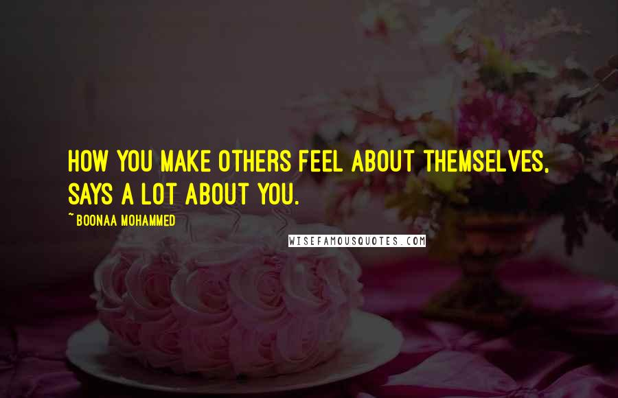 Boonaa Mohammed quotes: How you make others feel about themselves, says a lot about you.