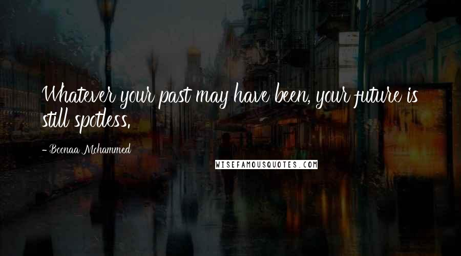 Boonaa Mohammed quotes: Whatever your past may have been, your future is still spotless.