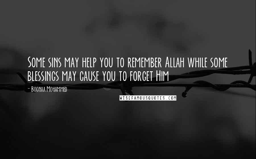 Boonaa Mohammed quotes: Some sins may help you to remember Allah while some blessings may cause you to forget Him