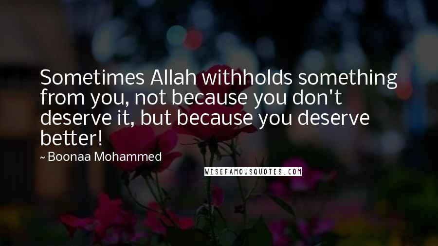 Boonaa Mohammed quotes: Sometimes Allah withholds something from you, not because you don't deserve it, but because you deserve better!