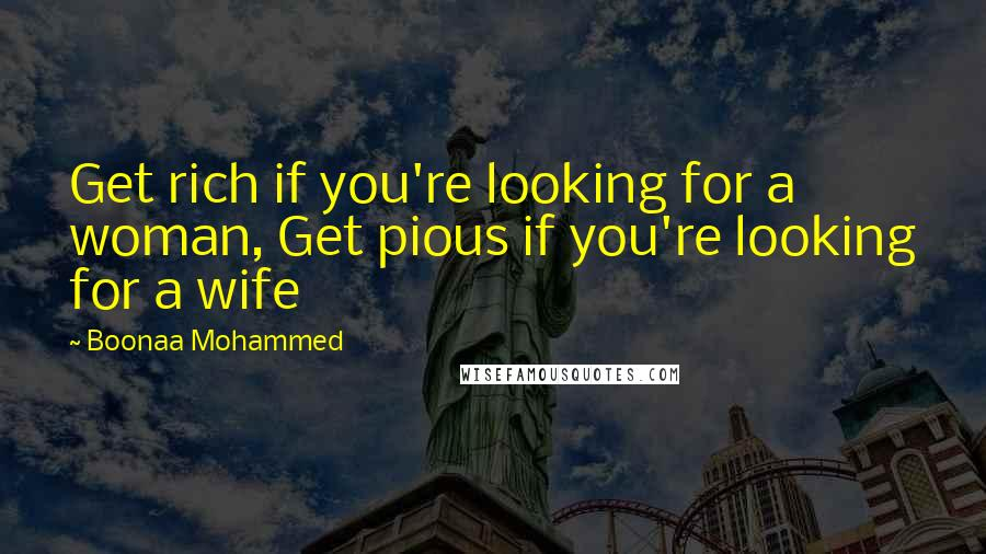 Boonaa Mohammed quotes: Get rich if you're looking for a woman, Get pious if you're looking for a wife