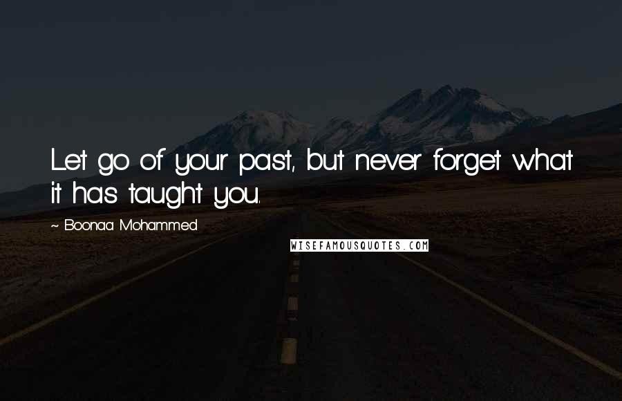 Boonaa Mohammed quotes: Let go of your past, but never forget what it has taught you.