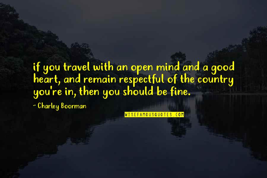 Boorman Quotes By Charley Boorman: if you travel with an open mind and