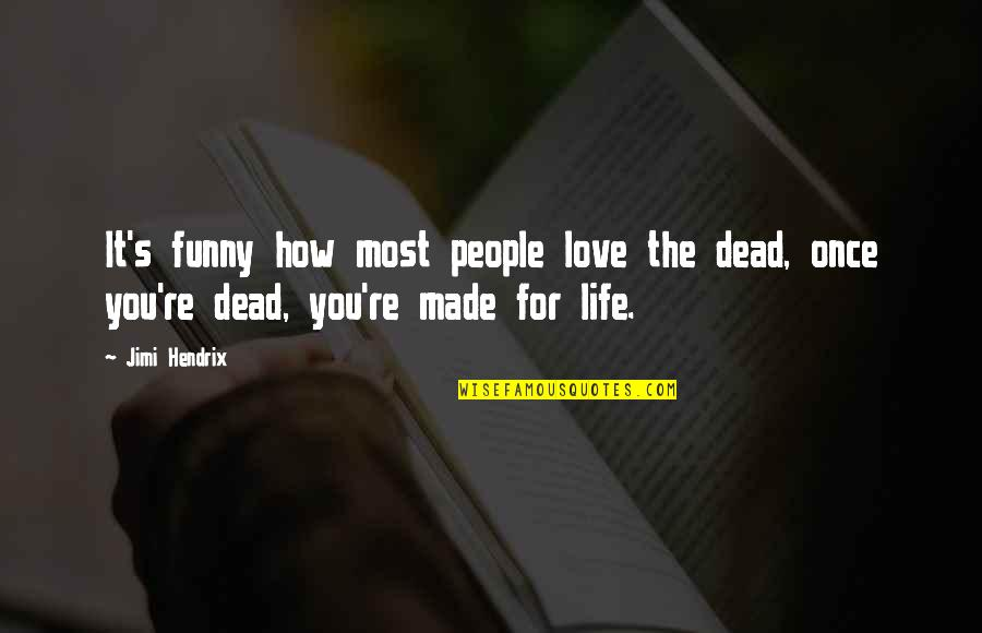 Boorman Quotes By Jimi Hendrix: It's funny how most people love the dead,