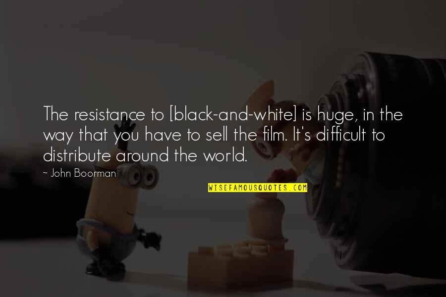Boorman Quotes By John Boorman: The resistance to [black-and-white] is huge, in the