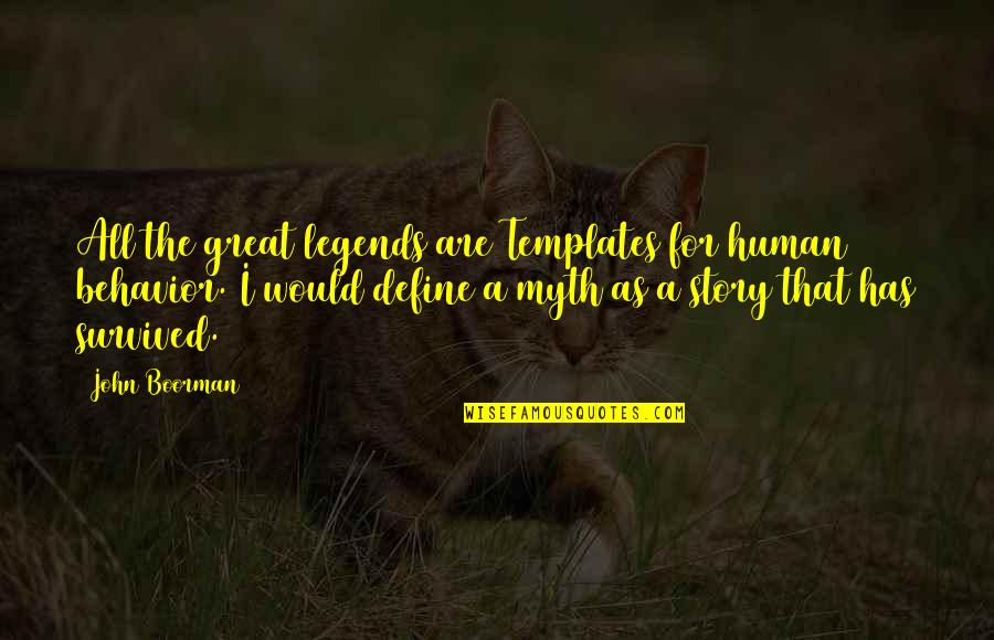 Boorman Quotes By John Boorman: All the great legends are Templates for human