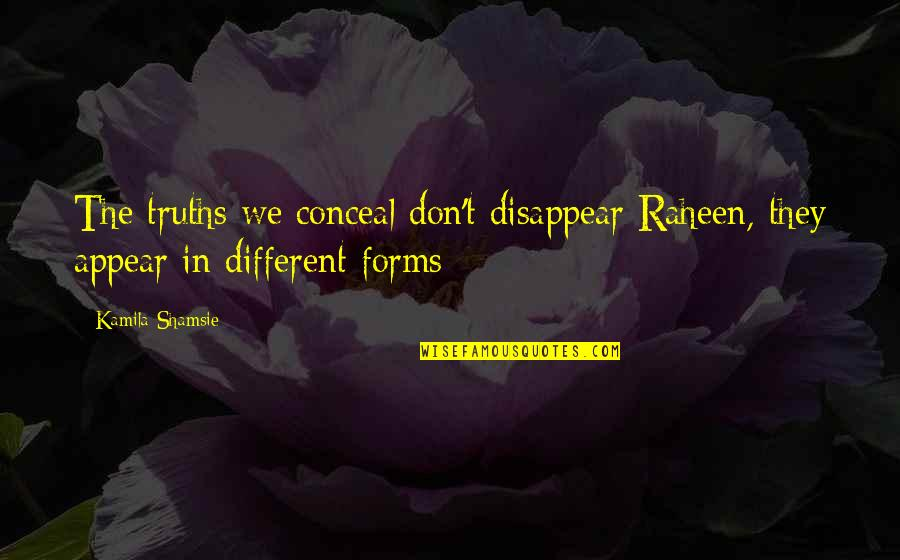 Boorman Quotes By Kamila Shamsie: The truths we conceal don't disappear Raheen, they