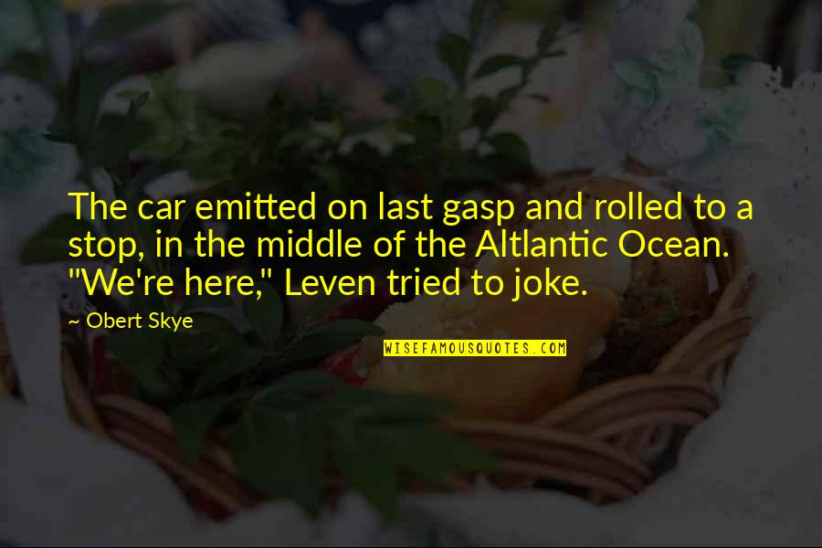 Boorman Quotes By Obert Skye: The car emitted on last gasp and rolled