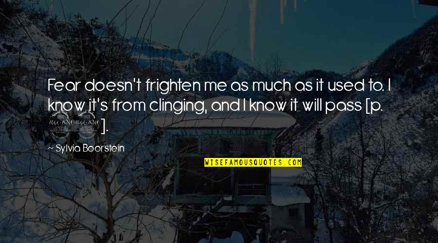 Boorstein Quotes By Sylvia Boorstein: Fear doesn't frighten me as much as it