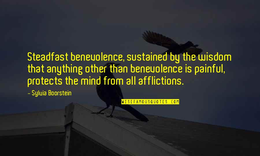 Boorstein Quotes By Sylvia Boorstein: Steadfast benevolence, sustained by the wisdom that anything