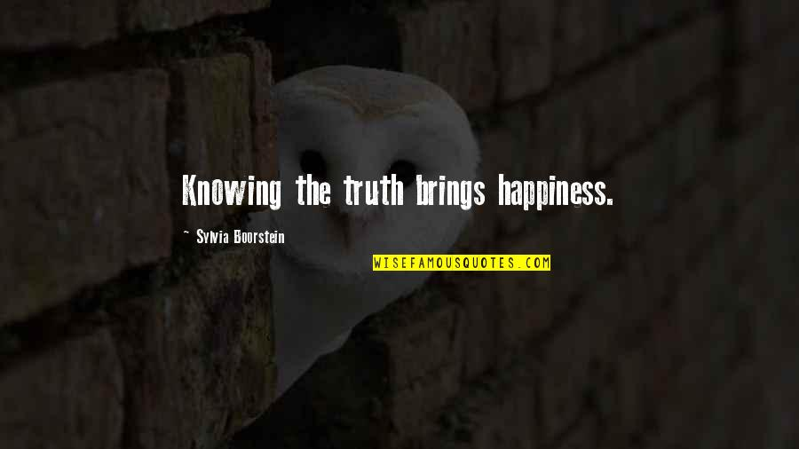Boorstein Quotes By Sylvia Boorstein: Knowing the truth brings happiness.
