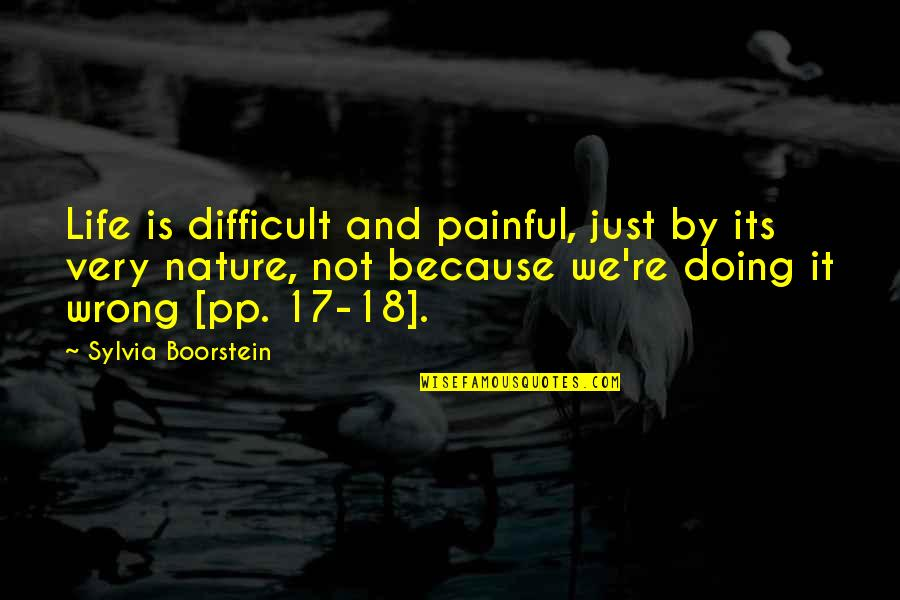 Boorstein Quotes By Sylvia Boorstein: Life is difficult and painful, just by its