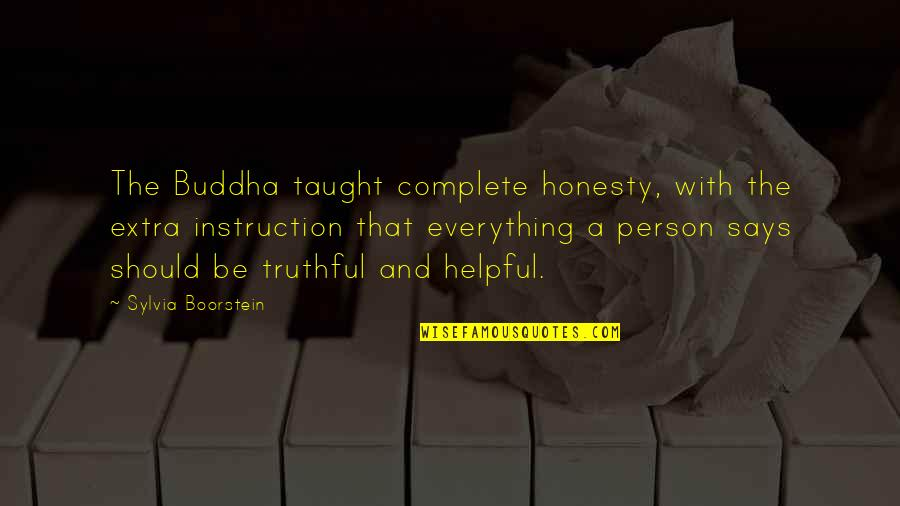 Boorstein Quotes By Sylvia Boorstein: The Buddha taught complete honesty, with the extra