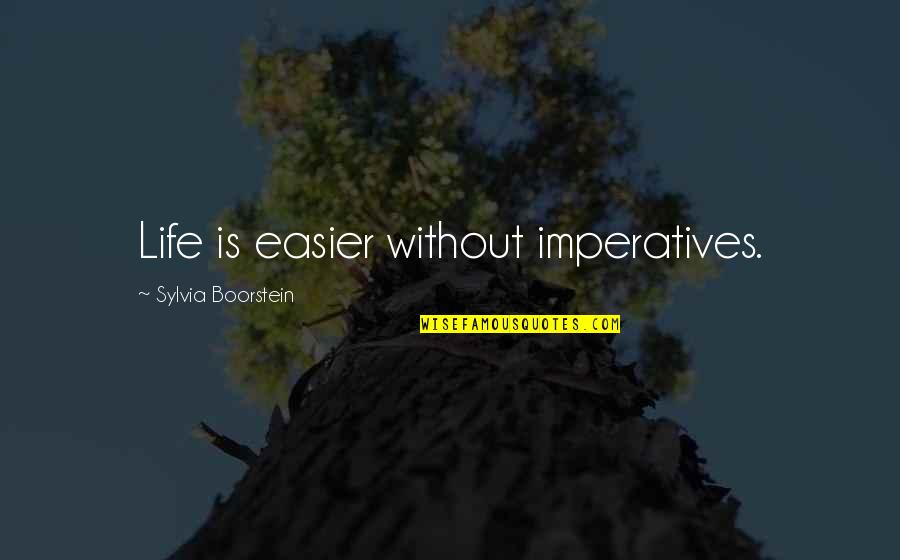 Boorstein Quotes By Sylvia Boorstein: Life is easier without imperatives.