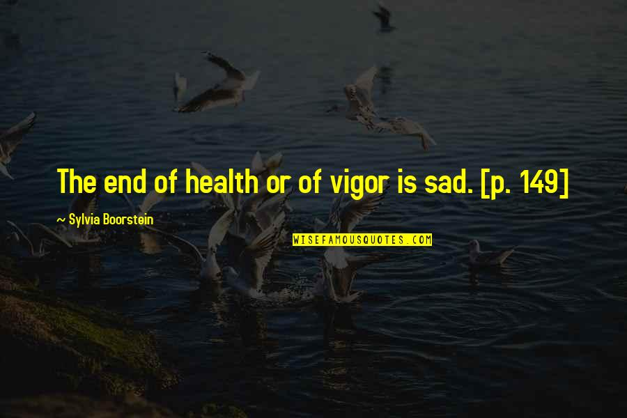 Boorstein Quotes By Sylvia Boorstein: The end of health or of vigor is