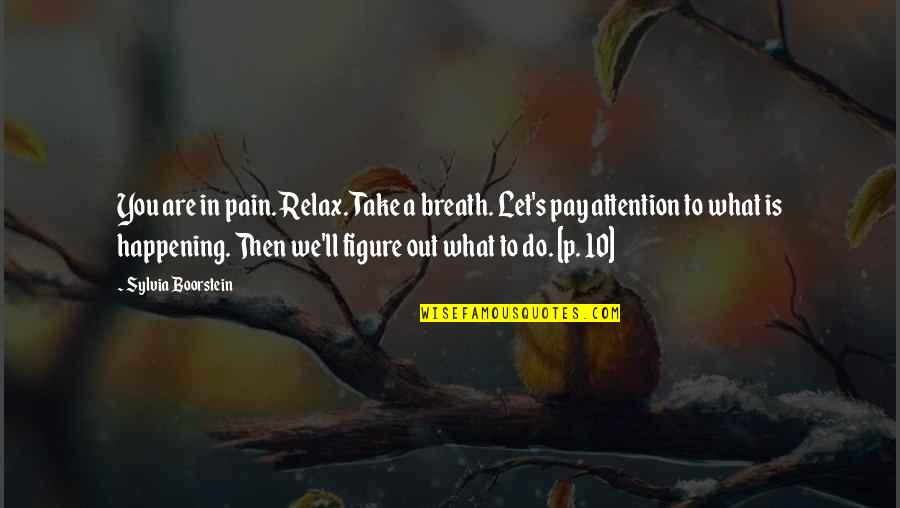 Boorstein Quotes By Sylvia Boorstein: You are in pain. Relax. Take a breath.