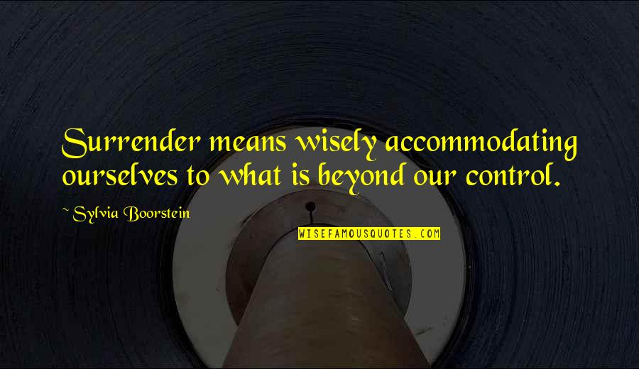 Boorstein Quotes By Sylvia Boorstein: Surrender means wisely accommodating ourselves to what is
