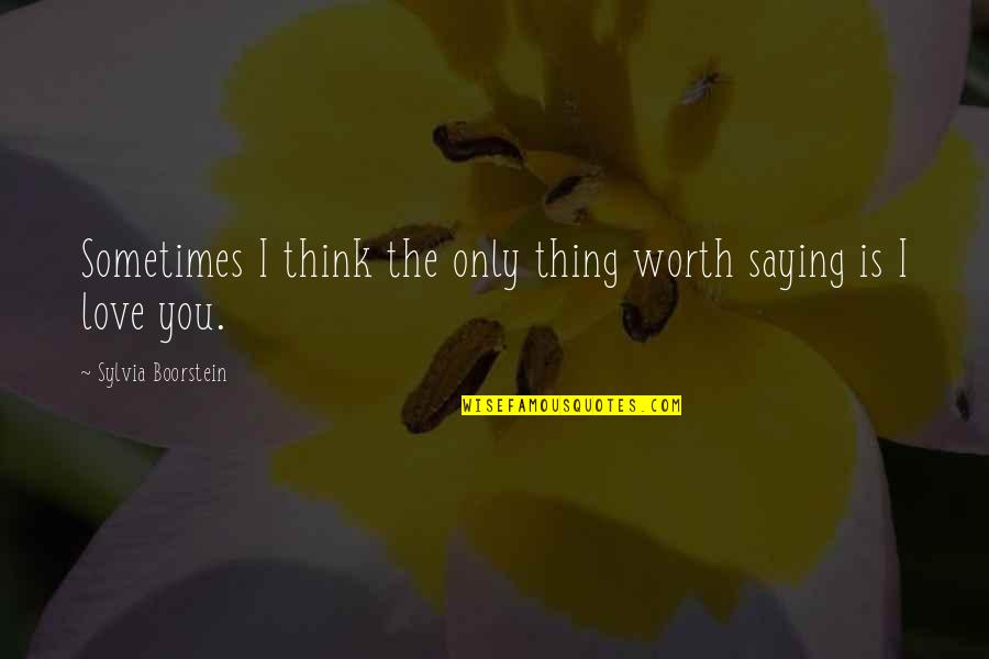 Boorstein Quotes By Sylvia Boorstein: Sometimes I think the only thing worth saying