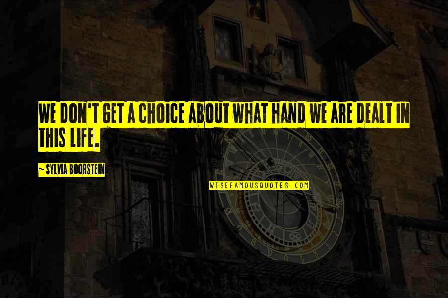 Boorstein Quotes By Sylvia Boorstein: We don't get a choice about what hand