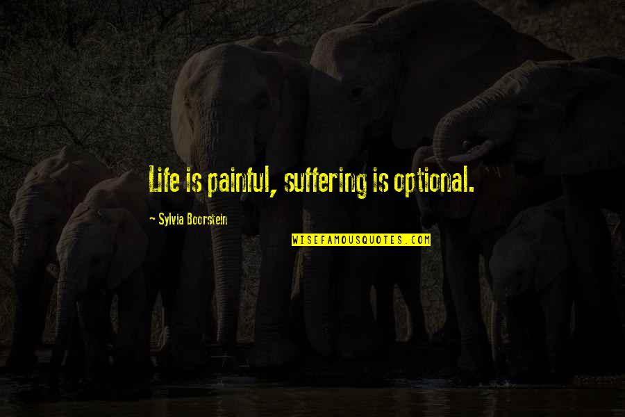 Boorstein Quotes By Sylvia Boorstein: Life is painful, suffering is optional.