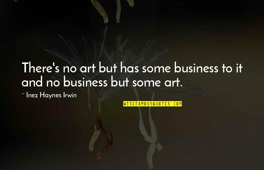 Boost Trim Quotes By Inez Haynes Irwin: There's no art but has some business to