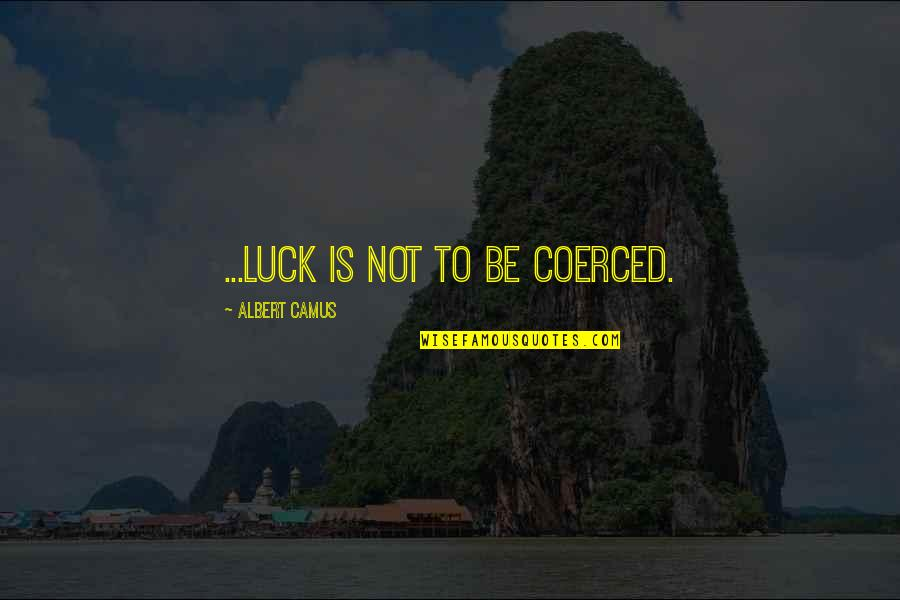 Bootalicious Quotes By Albert Camus: ...luck is not to be coerced.