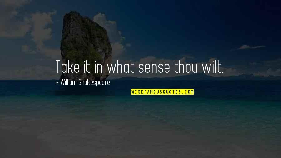 Bootalicious Quotes By William Shakespeare: Take it in what sense thou wilt.
