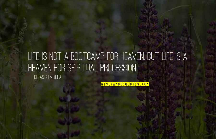 Bootcamp Quotes By Debasish Mridha: Life is not a bootcamp for heaven, but