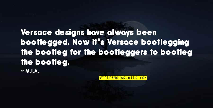 Bootleggers Quotes By M.I.A.: Versace designs have always been bootlegged. Now it's