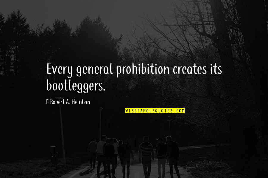 Bootleggers Quotes By Robert A. Heinlein: Every general prohibition creates its bootleggers.