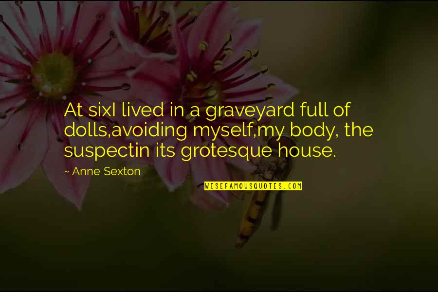 Bootneck Quotes By Anne Sexton: At sixI lived in a graveyard full of