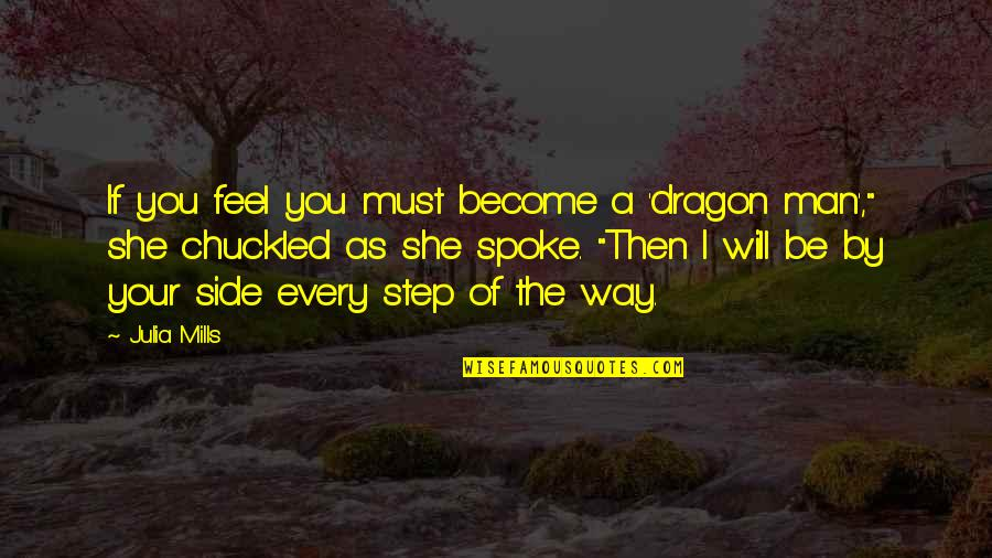 Bootneck Quotes By Julia Mills: If you feel you must become a 'dragon