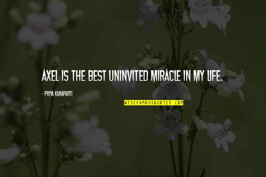 Bootneck Quotes By Priya Kanaparti: Axel is the best uninvited miracle in my