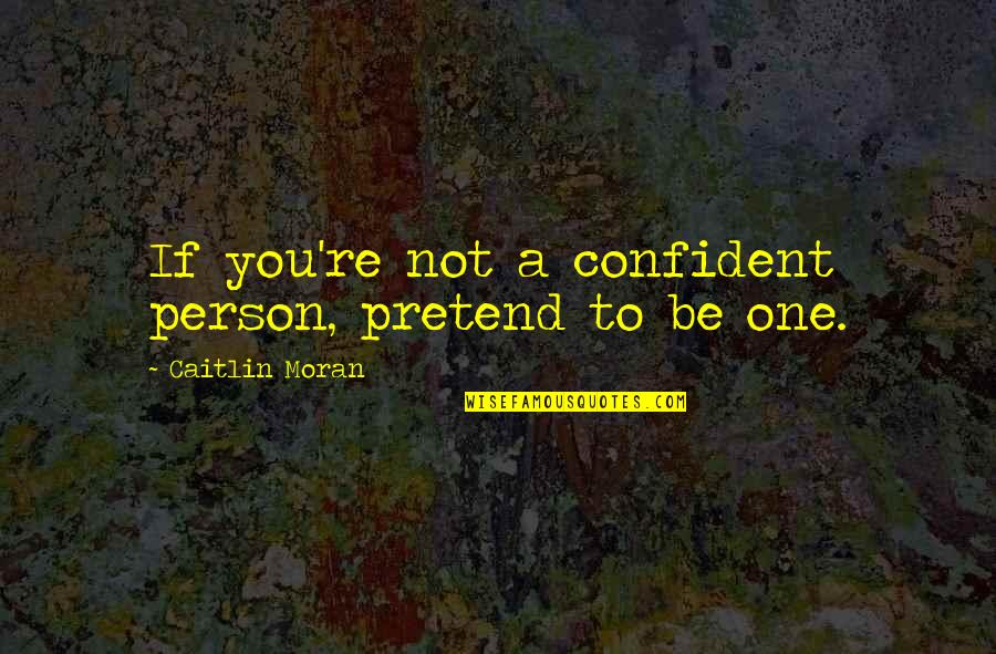 Bootstrap Testimonial Quotes By Caitlin Moran: If you're not a confident person, pretend to