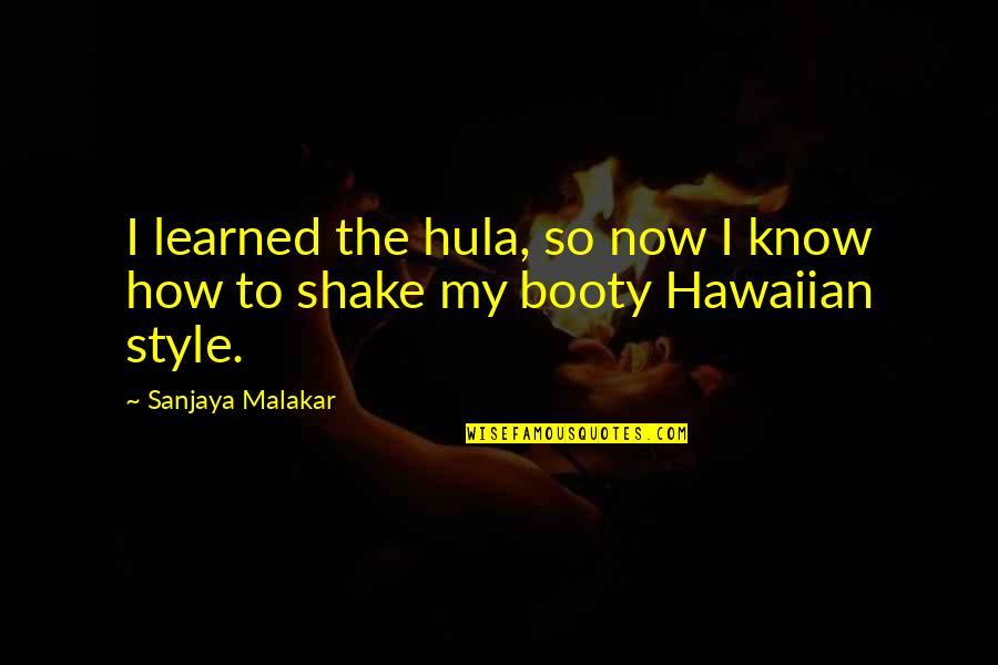 Booty Shake Quotes By Sanjaya Malakar: I learned the hula, so now I know