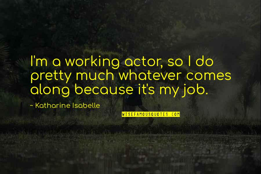 Boozy Brunch Quotes By Katharine Isabelle: I'm a working actor, so I do pretty