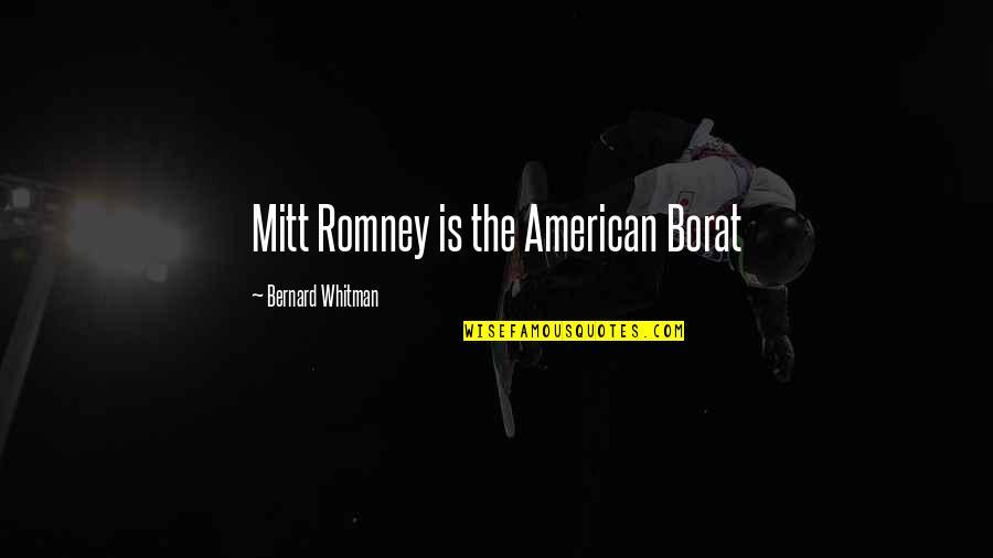 Borat Quotes By Bernard Whitman: Mitt Romney is the American Borat