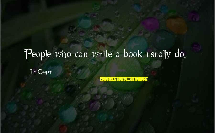 Borat Quotes By Jilly Cooper: People who can write a book usually do.