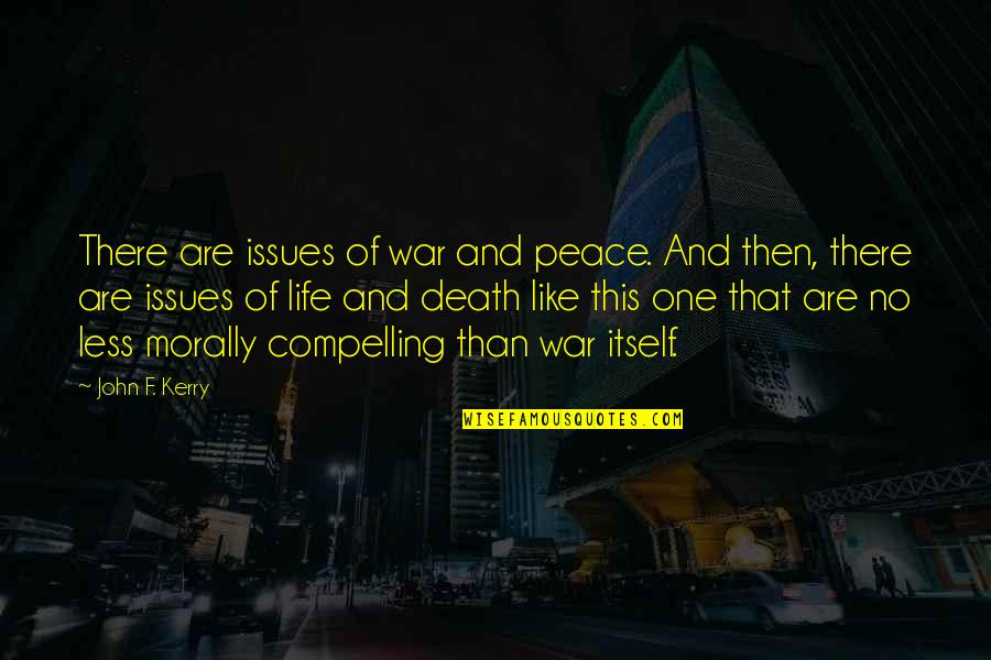 Borat Quotes By John F. Kerry: There are issues of war and peace. And