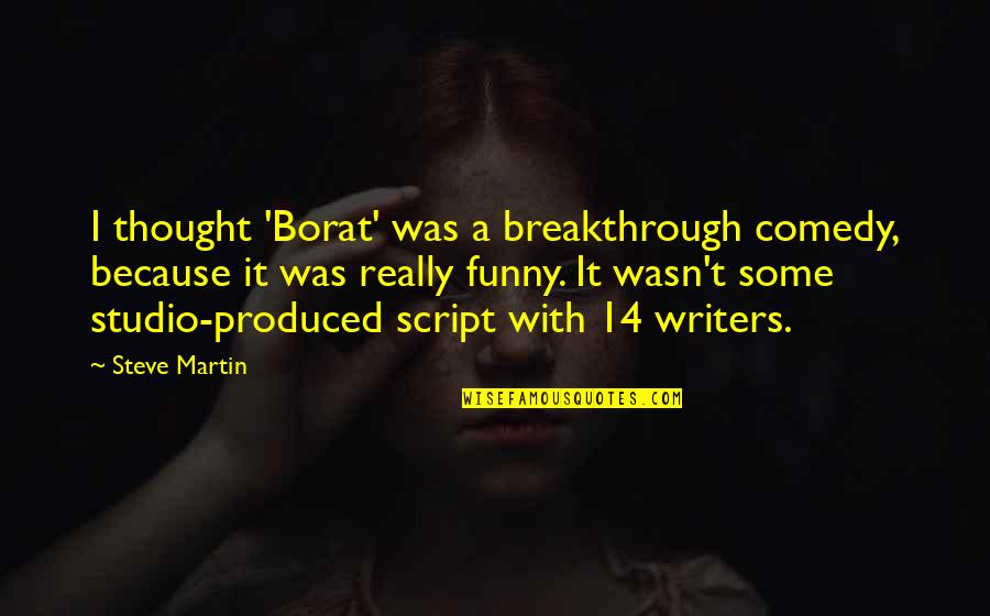 Borat Quotes By Steve Martin: I thought 'Borat' was a breakthrough comedy, because