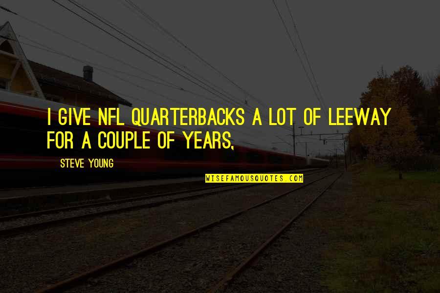 Borat Quotes By Steve Young: I give NFL quarterbacks a lot of leeway