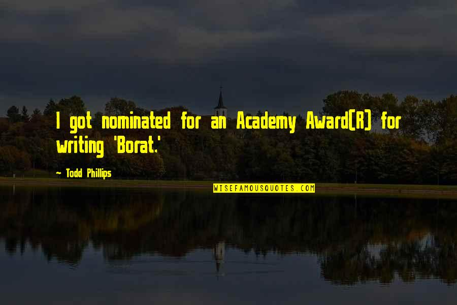 Borat Quotes By Todd Phillips: I got nominated for an Academy Award(R) for