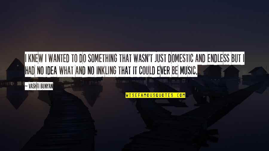 Borat Quotes By Vashti Bunyan: I knew I wanted to do something that